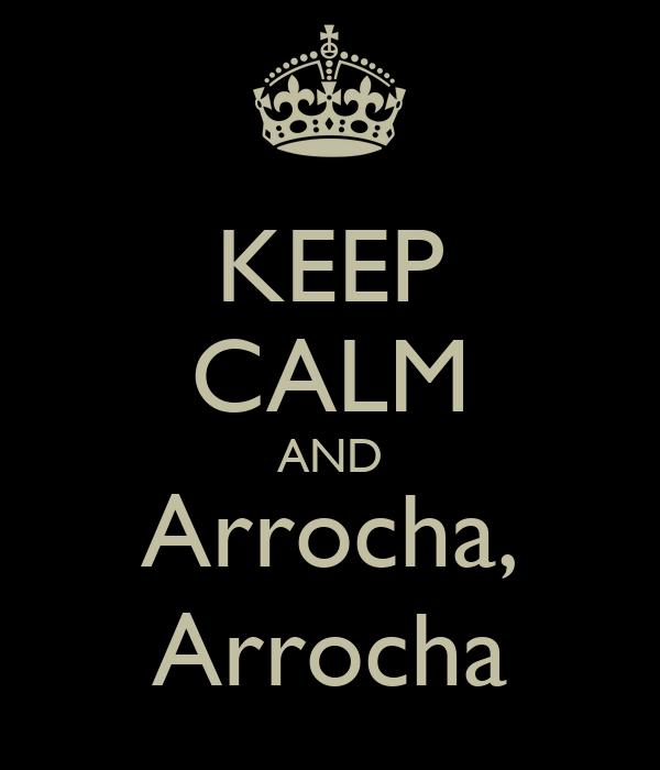 KEEP CALM AND Arrocha, Arrocha
