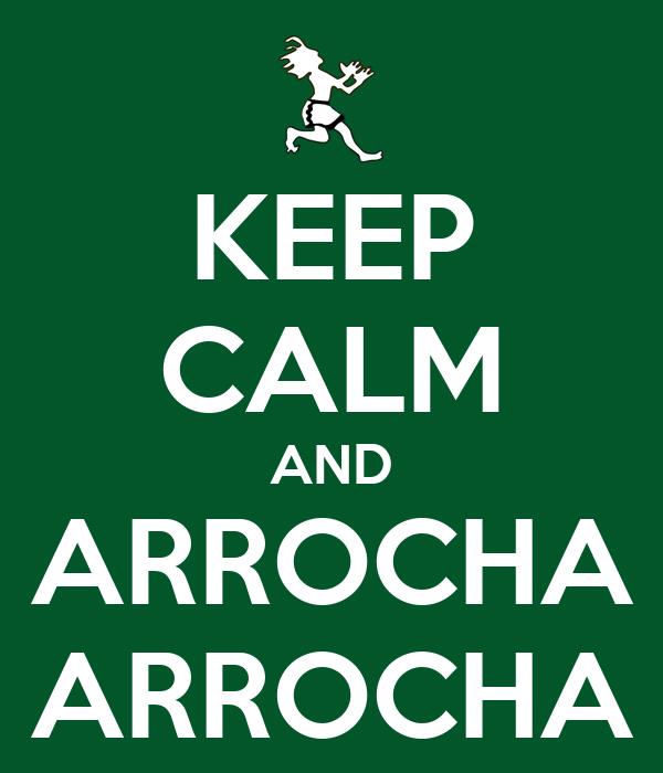 KEEP CALM AND ARROCHA ARROCHA