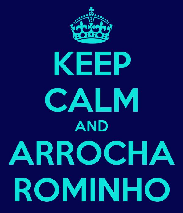 KEEP CALM AND ARROCHA ROMINHO