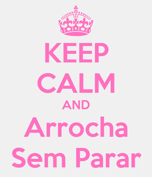 KEEP CALM AND Arrocha Sem Parar
