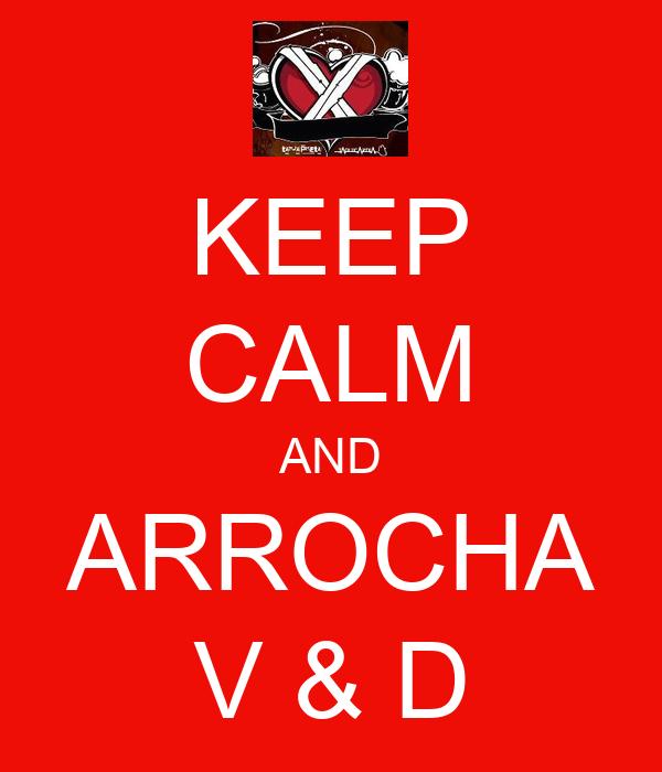 KEEP CALM AND ARROCHA V & D