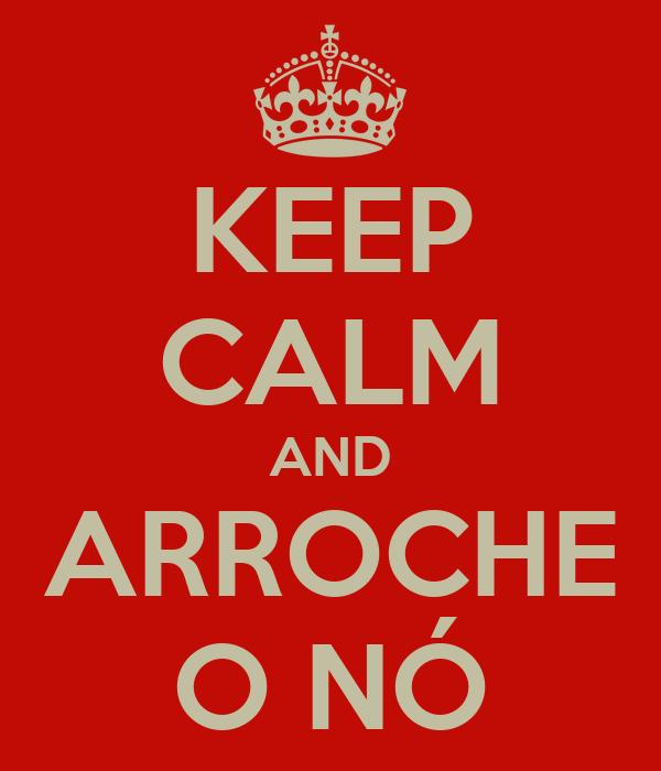 KEEP CALM AND ARROCHE O NÓ