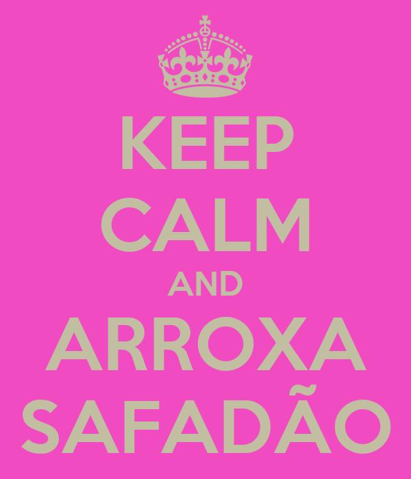 KEEP CALM AND ARROXA SAFADÃO