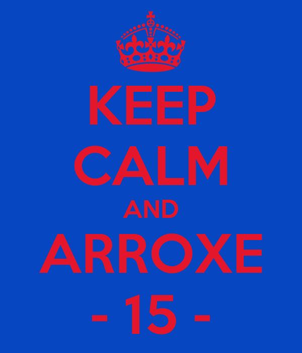 KEEP CALM AND ARROXE - 15 -
