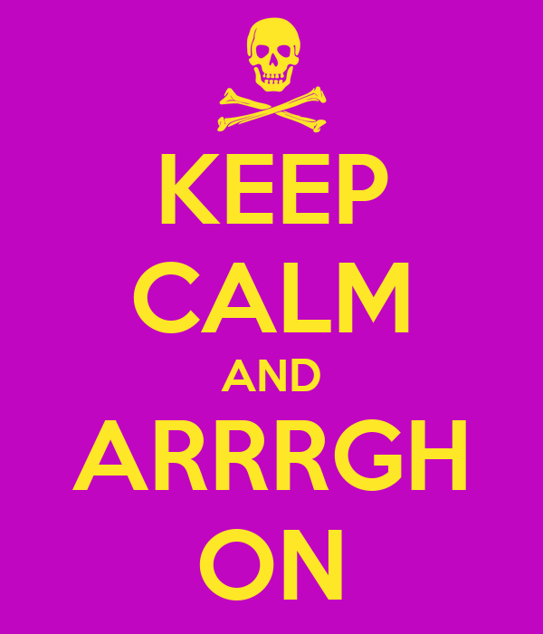 KEEP CALM AND ARRRGH ON