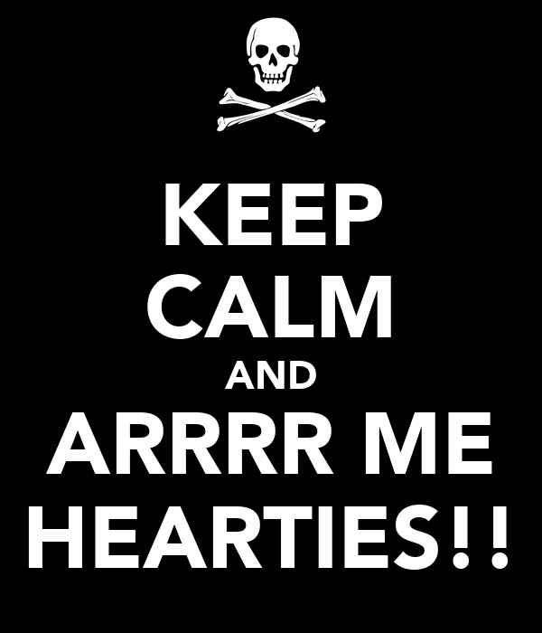 KEEP CALM AND ARRRR ME HEARTIES!!