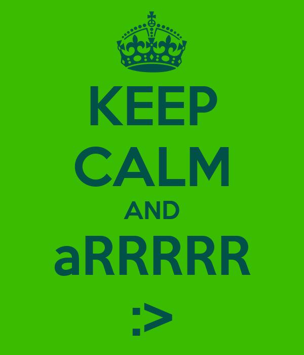 KEEP CALM AND aRRRRR :>