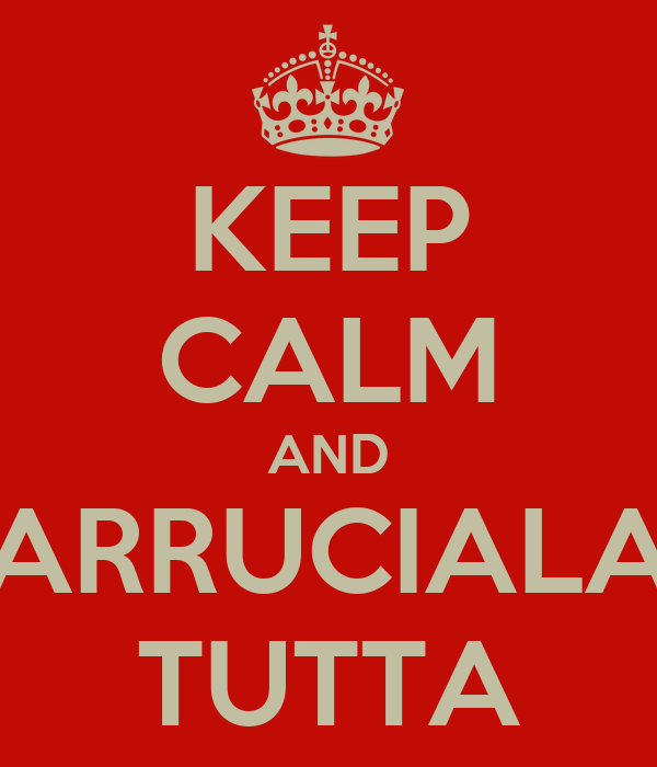 KEEP CALM AND ARRUCIALA TUTTA