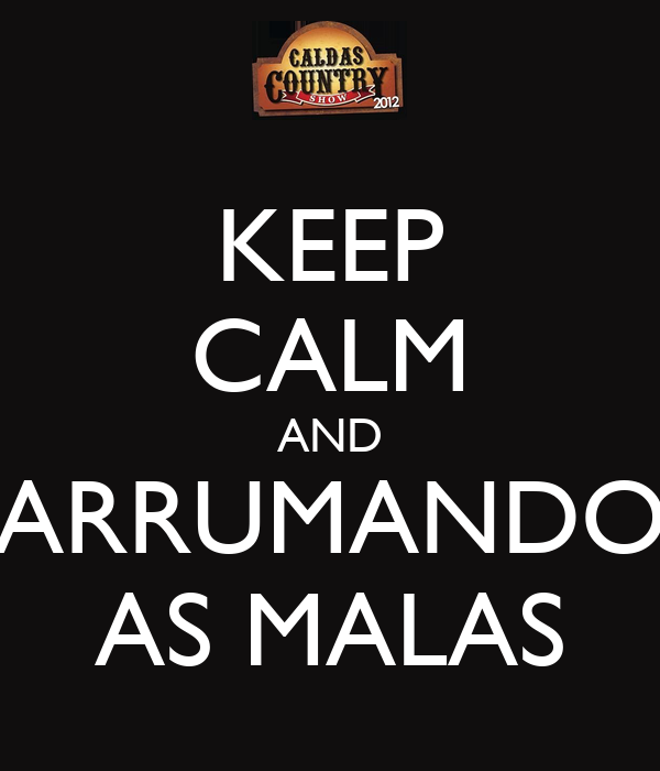 KEEP CALM AND ARRUMANDO AS MALAS