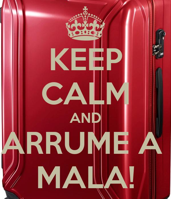 KEEP CALM AND ARRUME A  MALA!