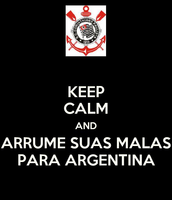 KEEP CALM AND ARRUME SUAS MALAS PARA ARGENTINA