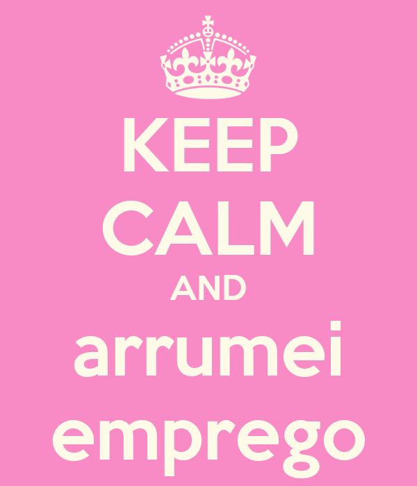 KEEP CALM AND arrumei emprego