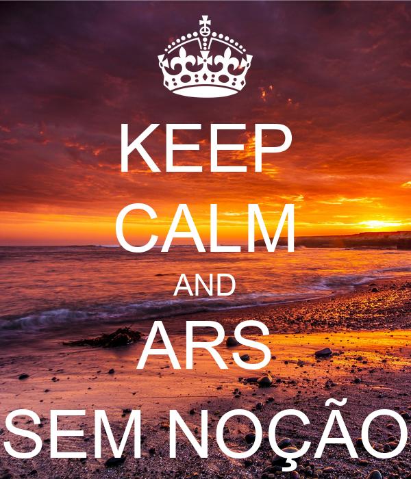 KEEP CALM AND ARS SEM NOÇÃO