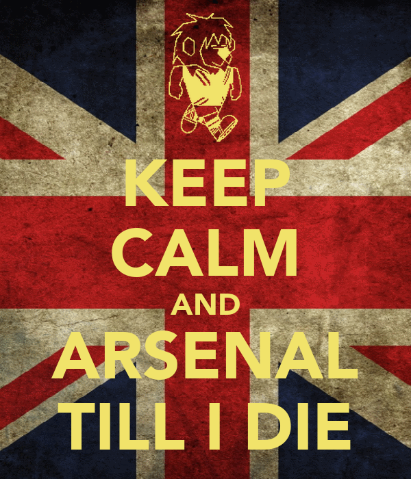 KEEP CALM AND ARSENAL TILL I DIE