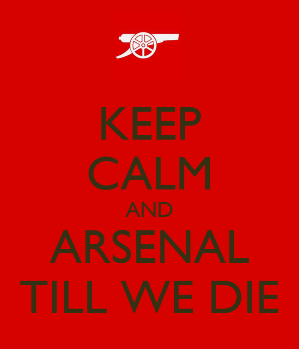 KEEP CALM AND ARSENAL TILL WE DIE