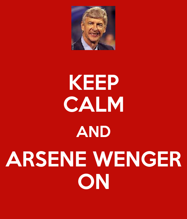 KEEP CALM AND ARSENE WENGER ON