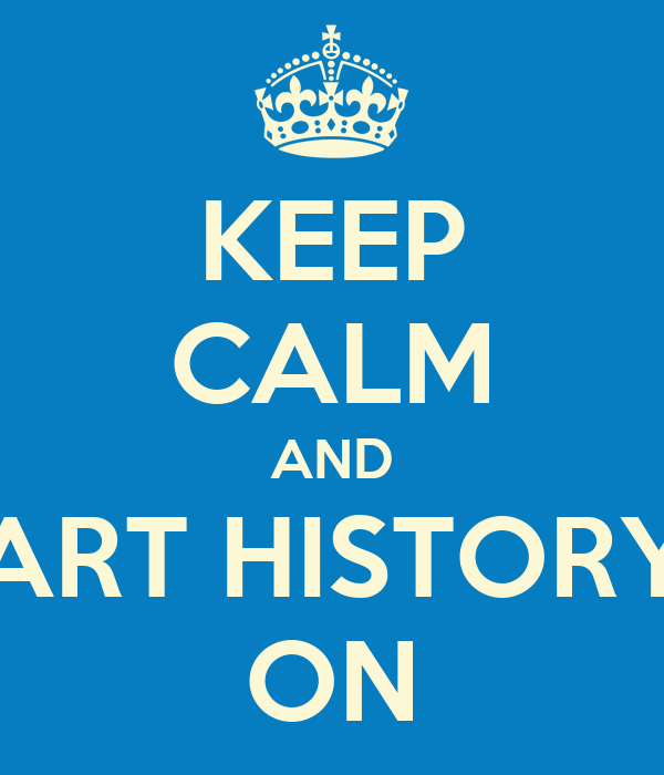 KEEP CALM AND ART HISTORY ON