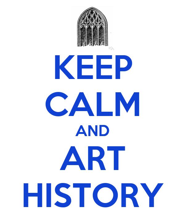 KEEP CALM AND ART HISTORY