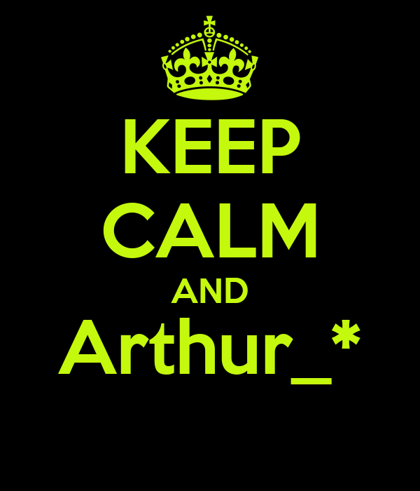 KEEP CALM AND Arthur_*