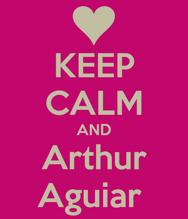 KEEP CALM AND Arthur Aguiar