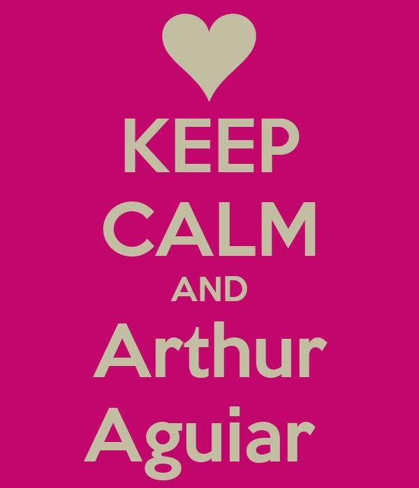KEEP CALM AND Arthur Aguiar
