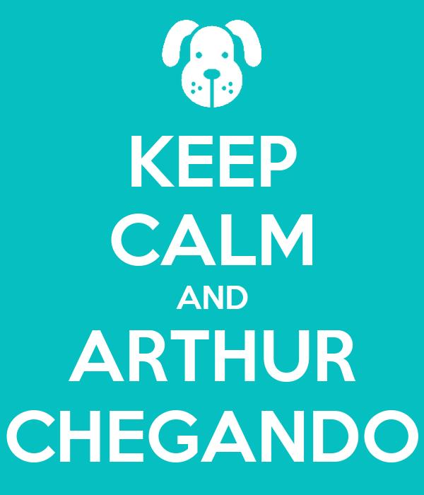 KEEP CALM AND ARTHUR CHEGANDO