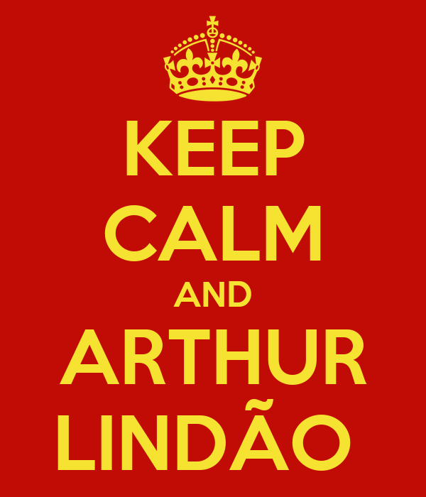 KEEP CALM AND ARTHUR LINDÃO
