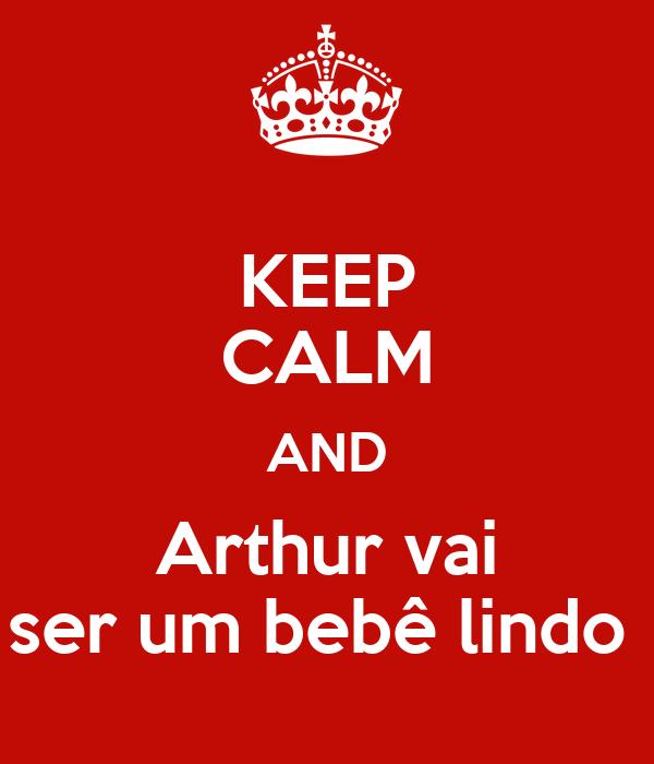 KEEP CALM AND Arthur vai ser um bebê lindo