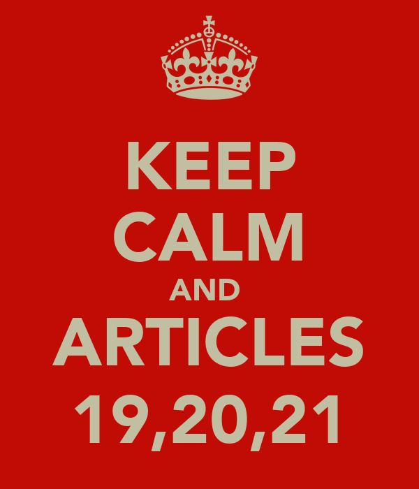 KEEP CALM AND  ARTICLES 19,20,21