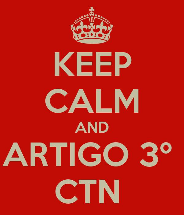 KEEP CALM AND ARTIGO 3º  CTN
