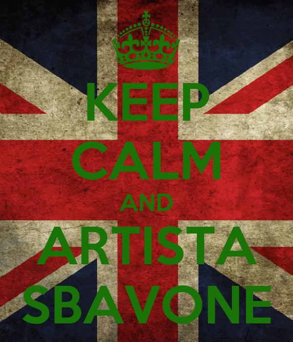 KEEP CALM AND ARTISTA SBAVONE