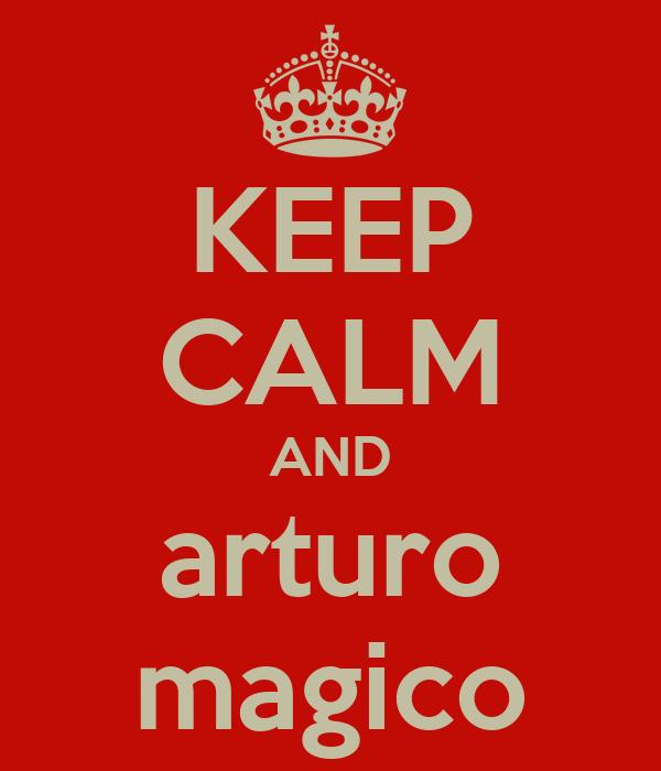 KEEP CALM AND arturo magico