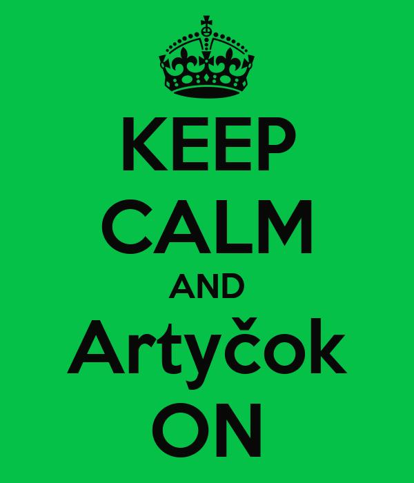 KEEP CALM AND Artyčok ON