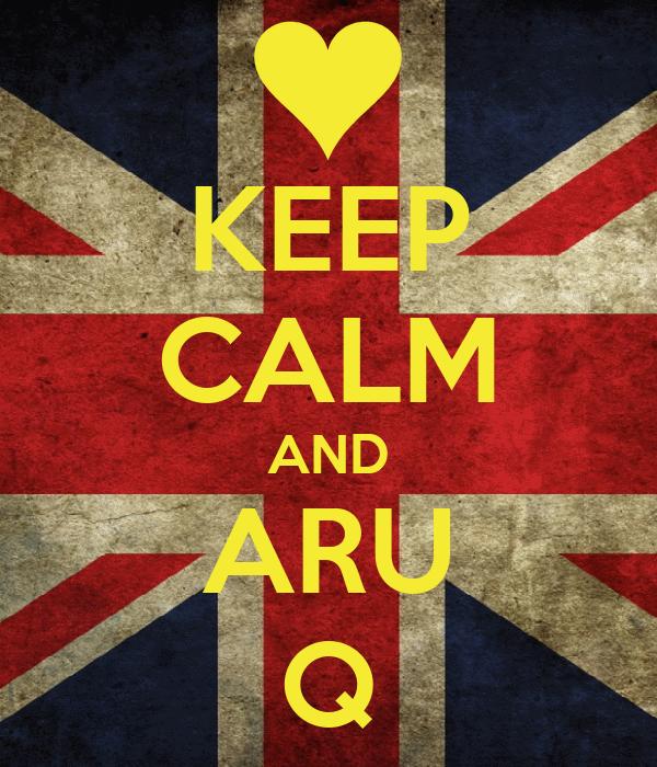 KEEP CALM AND ARU Q