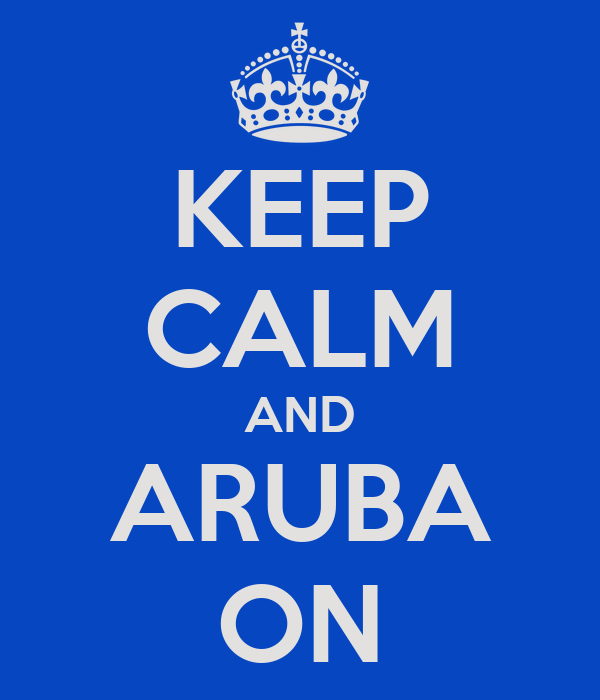 KEEP CALM AND ARUBA ON