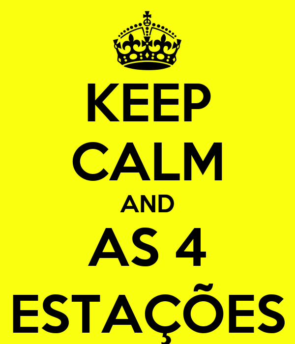 KEEP CALM AND AS 4 ESTAÇÕES