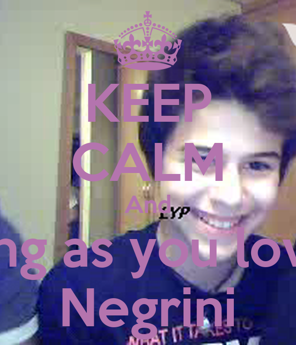 KEEP CALM And As long as you love me Negrini
