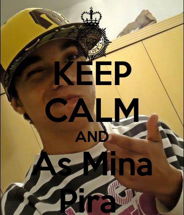 KEEP CALM AND As Mina Pira