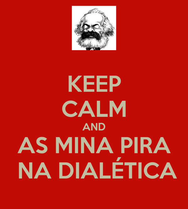 KEEP CALM AND AS MINA PIRA  NA DIALÉTICA