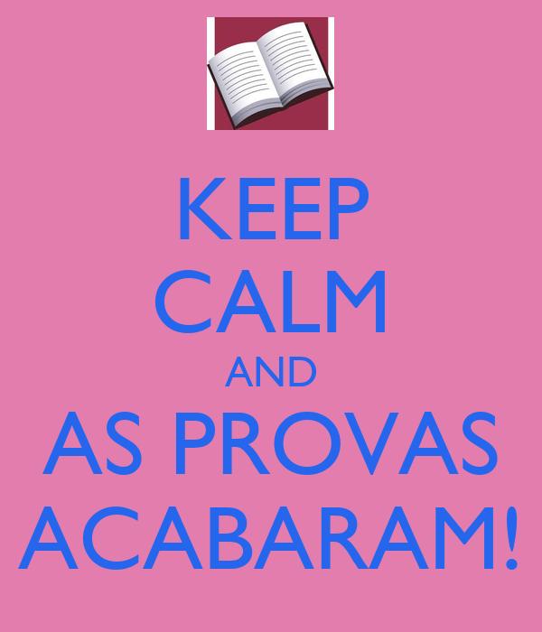 KEEP CALM AND AS PROVAS ACABARAM!
