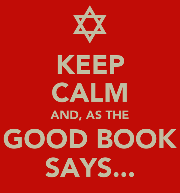 KEEP CALM AND, AS THE GOOD BOOK SAYS...