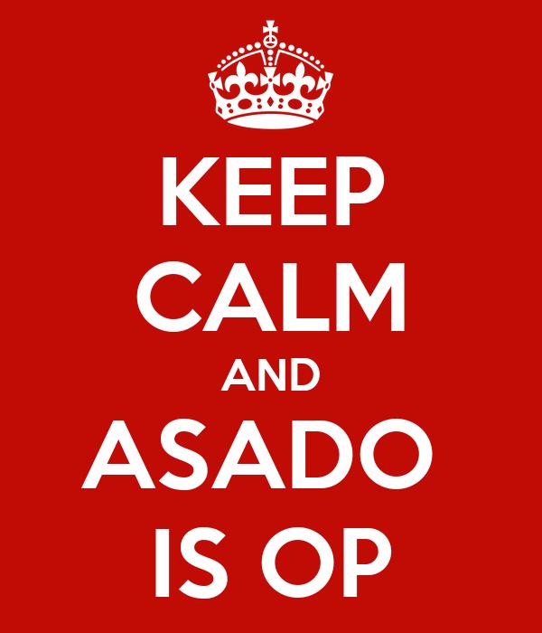 KEEP CALM AND ASADO  IS OP