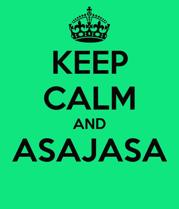 KEEP CALM AND ASAJASA