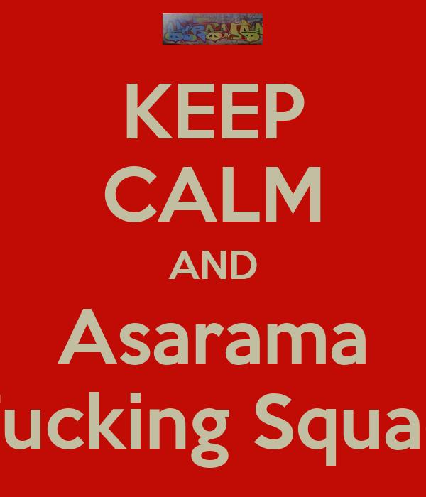 KEEP CALM AND Asarama Fucking Squad