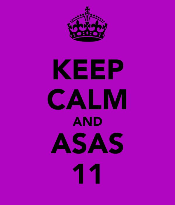 KEEP CALM AND ASAS 11