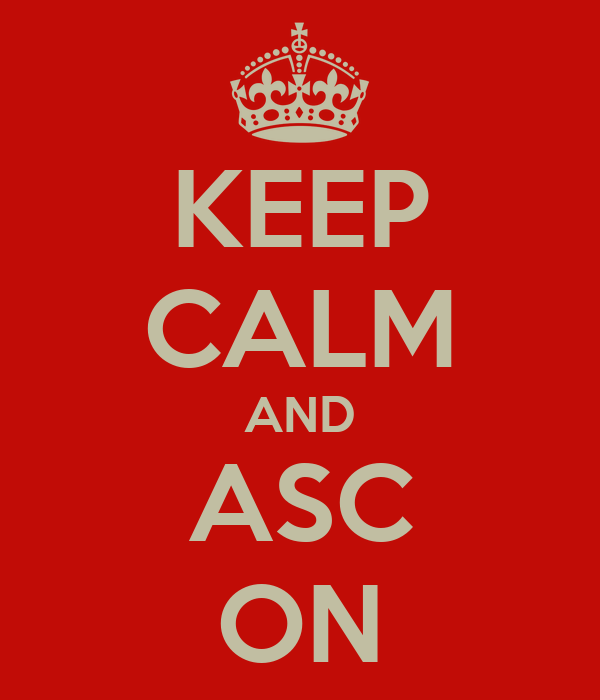 KEEP CALM AND ASC ON