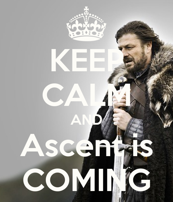 KEEP CALM AND Ascent is COMING