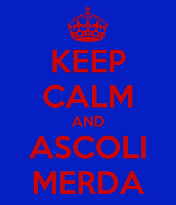 KEEP CALM AND ASCOLI MERDA