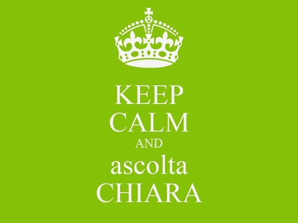 KEEP CALM AND ascolta CHIARA