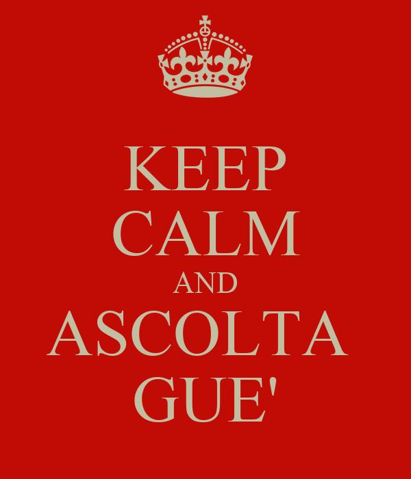 KEEP CALM AND ASCOLTA  GUE'